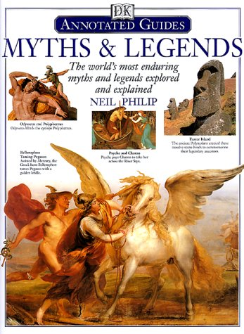 Myths  &  Legends: The World's Most Enduring Myths and Legends Explored and Explained - Neil Philip