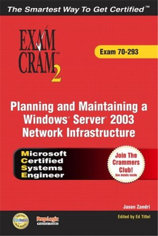 MCSE Planning and Maintaining a Windows Server 2003 Network Infrastructure Exam Cram 2 (Exam Cram 70-293) - Jason Zandri; Ed Tittel