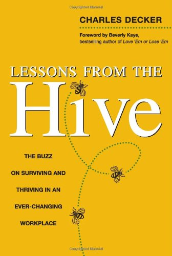 Lessons from the Hive: The Buzz on Surviving and Thriving in an Ever-Changing Workplace - Charles Decker; Beverly Kaye