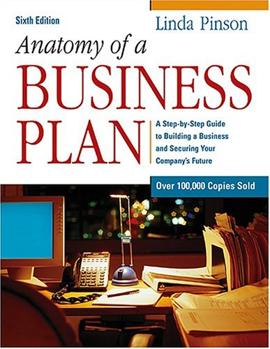 Anatomy of a Business Plan: A Step-by-Step Guide to Building a Business and Securing Your Company's Future (Anatomy of a Business Plan: A St - Linda Pinson