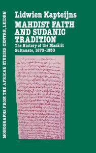Mahdist Faith and Sudanic Tradition: History of Dar Masalit, 1870-1930