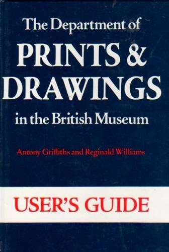 The Department of Prints and Drawings in the British Museum: User's Guide