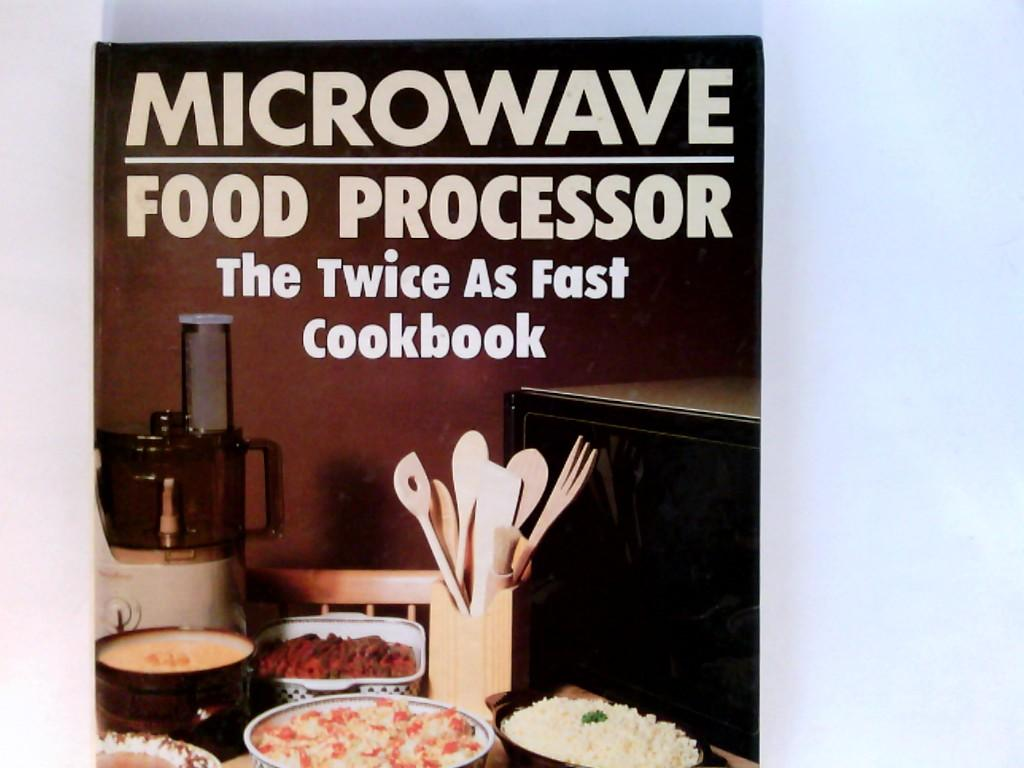 Microwave Food Processor: Twice as Fast Cook Book - Weale, Margaret and Sue Spitler