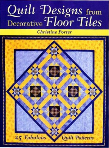 Quilt Designs from Decorative Floor Tiles - Christine Porter