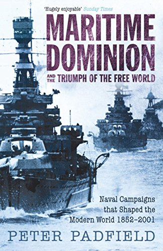 Maritime Dominion and the Triumph of the Free World - Peter Padfield