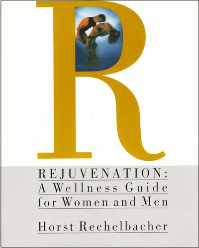 Rejuvenation: A Wellness Guide for Women and Men - Horst Rechelbacher