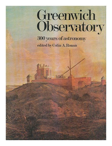Greenwich Observatory: 300 years of astronomy - Colin A.;National Maritime Museum (Great Britain) Ronan