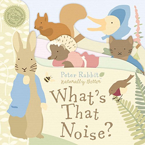 Peter Rabbit What's That Noise? Peter Rabbit Naturally Better - Beatrix Potter