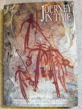 Journey in Time: 50, 000 Year Story of the Australian Aboriginal Rock Art of Arnhem Land - Chaloupka, George