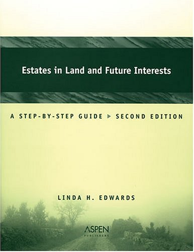 Estates In Land And Future Interests: A Step-by-step Guide (Coursebook) - Linda Holdeman Edwards