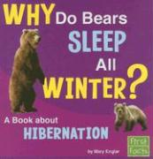 Why Do Bears Sleep All Winter?: A Book about Hibernation