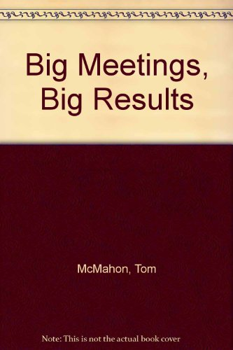 Big Meetings Big Results: Strategic Event Planning for Productivity and Profit - Tom McMahon