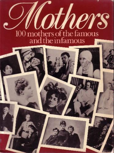 Mothers: 100 mothers of the famous and the infamous - Diagram Group