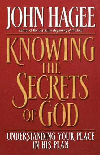 Knowing the Secrets of God: Understanding Your Place in His Plan - John Hagee