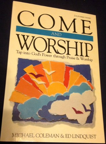 Come and Worship: Tap into God's Power Through Praise and Worship - ED LINDQUIST' 'MICHAEL COLEMAN