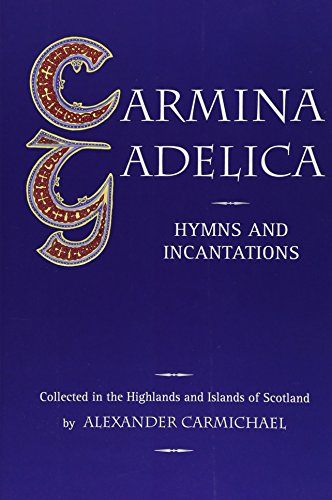 Carmina Gadelica: Hymns and Incantations from the Gaelic - Alexander Carmichael