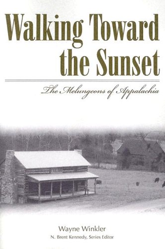 Walking Toward the Sunset: The Melungeons of Appalachia (Melungeons: History, Culture, Ethnicity, & Literature (Paperback)) - Wayne Winkler