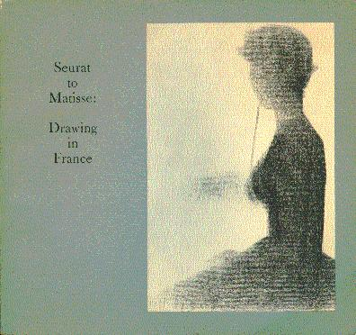 Seurat to Matisse: Drawing in France: Selections from the Collection of the Museum of Modern Art - Lieberman, William S. (Curated by)