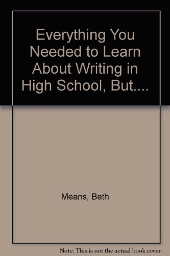 Everything You Needed to Learn About Writing in High School--But, A)You Were in Love, B)You Have Forgotten, C) You Fell Asleep, D)They Didn' - Beth Means; Lindy Lindner; Don Gronning