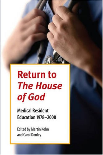 Return To The House Of God: Medical Resident Education 1978-2008 (Literature and Medicine) - Martin Kohn; Carol Donley