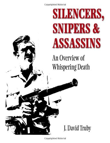 Silencers, Snipers, And Assassins - J. David Truby