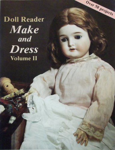Doll Reader Make and Dress, Volume II: Article Reprints 1980-1985 - Virginia Ann Heyerdahl