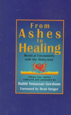 From Ashes to Healing: Mystical Encounters with the Holocaust - Yonassan Gershom