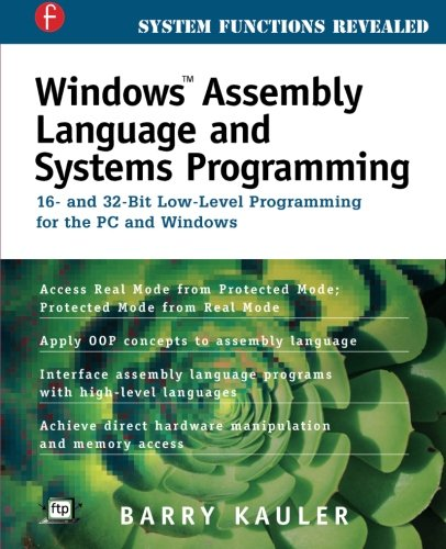 Windows Assembly Language and Systems Programming: 16- and 32-Bit Low-Level Programming for the PC and Windows - Barry Kauler