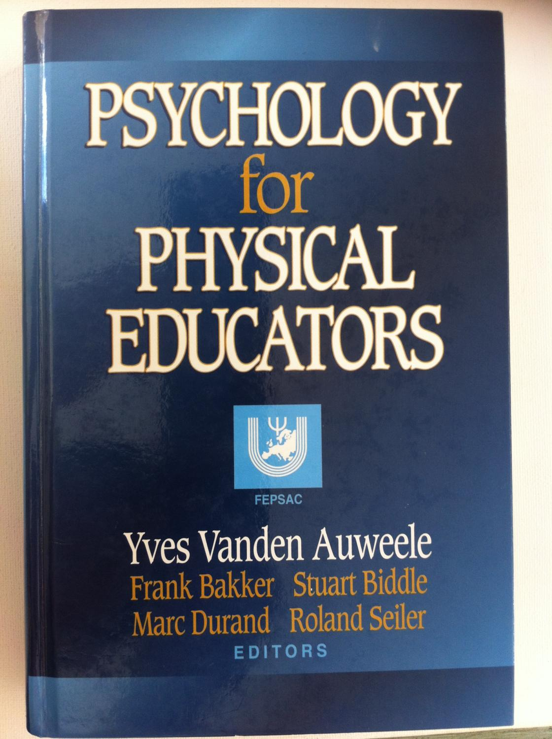 Psychology for Physical Educators - Auweele, Yves Vanden; Frank Bakker; Stuart Biddle; Marc Durand; Roland Seiler