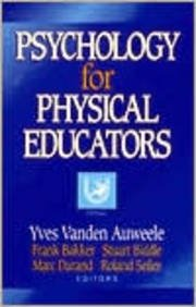 Psychology for Physical Educators - Marc Durand; Frank Bakker; Yves Vanden Auweele