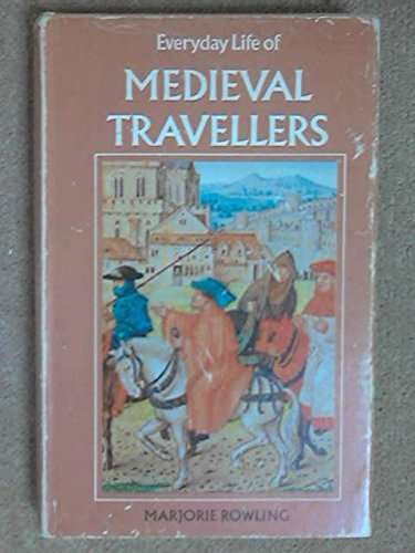Everyday Life of Medieval Travellers - Marjorie Rowling