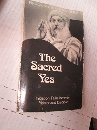 The Sacred Yes: Initiation Talks Between Master  &  Disciples - Bhagwan Shree Rajneesh; Osho