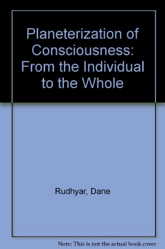 The Planetarization of Consciousness - Dane Rudhyar; Dane, Rudhyar