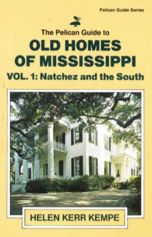 The Pelican Guide to Old Homes of Mississippi: Vol 1 Natchez and the South - Helen Kerr Kempe