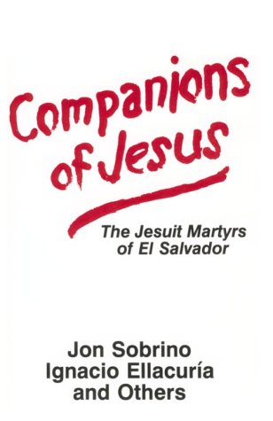 Companions of Jesus: The Jesuit Martyrs of El Salvador - Jon Sobrino; Ignacio Ellacuria