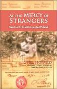 At the Mercy of Strangers: Survival in Nazi Occupied Poland - Hopfeld, Gitel