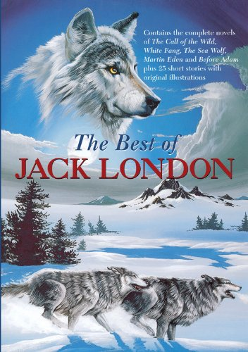 The Best of Jack London: Martin Eden/ Before Adam/ The Call of the Wild/ White Fang/ The Sea Wolf & 25 Short Stories