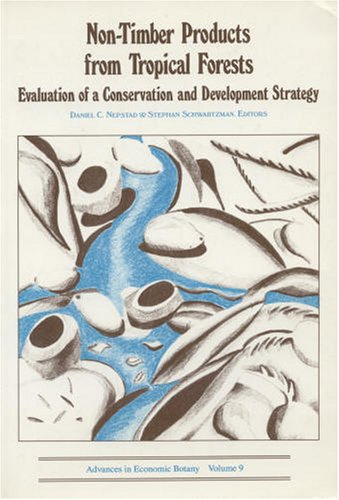 Non-Timber Products from Tropical Forests: Evaluation of a Conservation and Development Strategy (Advances in Economic Botany Vol. 9) - Daniel C. Nepstad