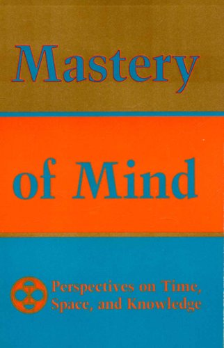 Mastery of Mind: Perspectives on Time, Space  &  Knowledge (Perspectives on Time, Space, and Knowledge) - Tarthang Tulku