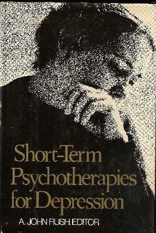 Short-Term Psychotherapies for Depression: Behavioral, Interpersonal, Cognitive,psychodynamic - A. John Rush MD