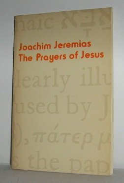The Prayers of Jesus - Joachim Jeremias