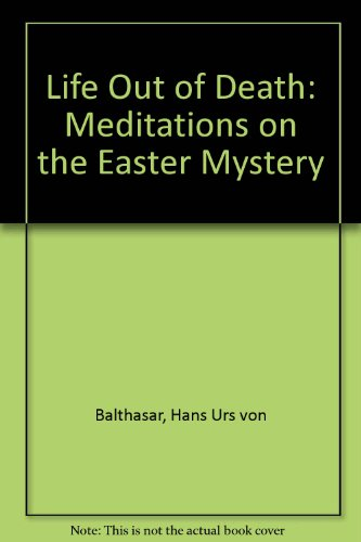 Life Out of Death: Meditations on the Easter Mystery - Hans Urs von Balthasar
