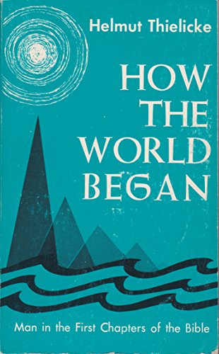 How the World Began: Man in the First Chapters of the Bible - Helmut Thielicke