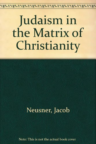Judaism in the Matrix of Christianity - Jacob Neusner