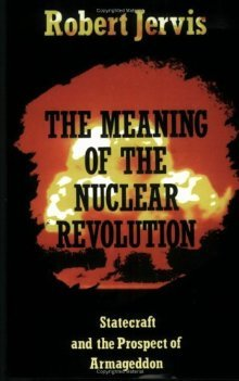 The Meaning of the Nuclear Revolution: Statecraft and the Prospect of Armageddon (Cornell Studies in Security Affairs) - Robert Jervis
