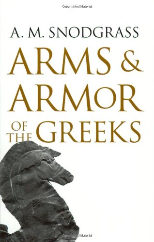 Arms and Armor of the Greeks - Professor Anthony M. Snodgrass