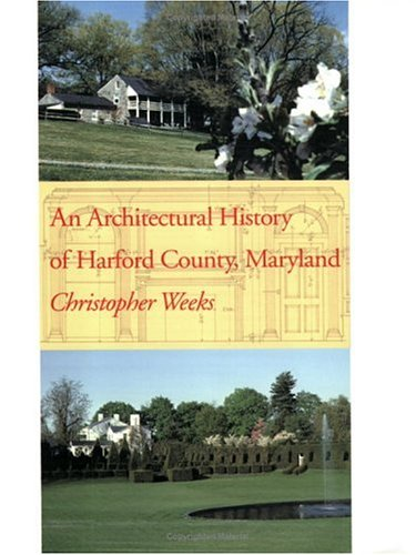 An Architectural History of Harford County, Maryland - Mr. Christopher Weeks