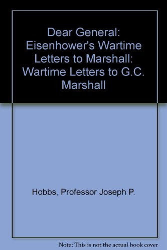 Dear General: Eisenhower's Wartime Letters to Marshall - Professor Joseph P. Hobbs