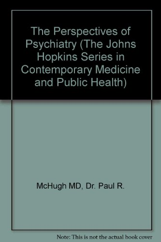 The Perspectives of Psychiatry (The Johns Hopkins Series in Contemporary Medicine and Public Health) - Dr. Paul R. McHugh MD; Dr. Phillip R. Slavney MD