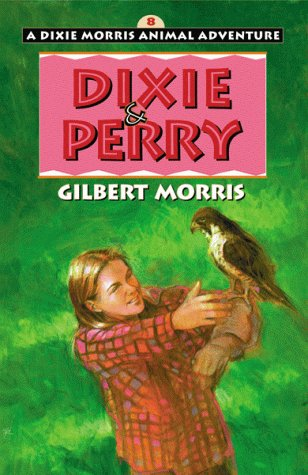 Dixie  &  Perry (Dixie Morris Animal Adventure #8) - Gilbert L. Morris